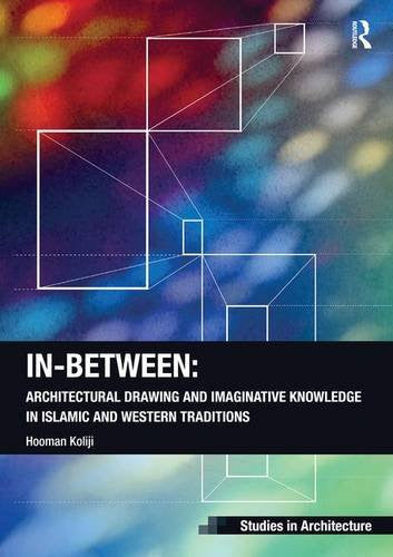 In-Between: Architectural Drawing and Imaginative Knowledge in Islamic and Western Traditions (Ashgate Studies in Architecture)