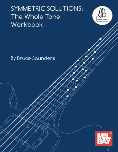 Symmetric Solutions: The Whole Tone Workbook: For Guitar
