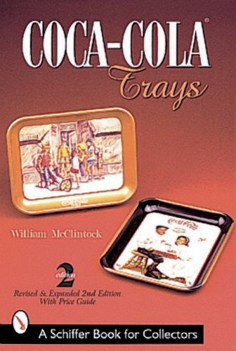 Coca-Cola Trays (A Schiffer Book for Collectors) by McClintock, William (April 1, 2000) Paperback