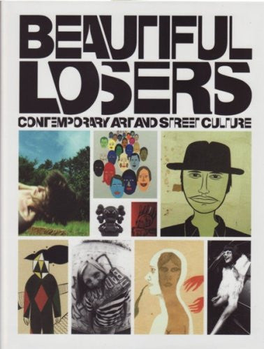 BEAUTIFUL LOSERS: CONTEMPORARY ART AND STREET CULTURE - LIMITED HARDBOUND EDITION WITH INSTALLATION PHOTOGRAPHS