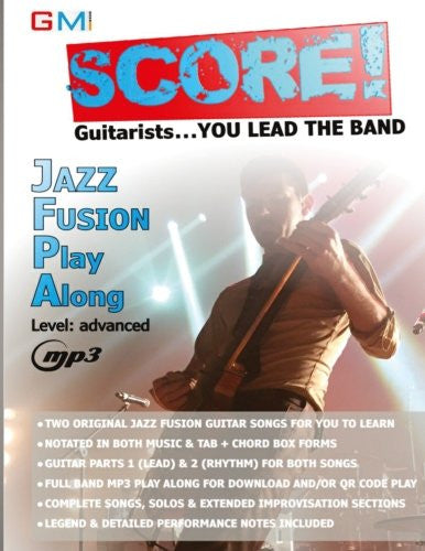 Score - Guitarists You Lead The Band!: Jazz Fusion Play Along (SCORE PLAY ALONG SONGS FOR GUITARISTS) (Volume 1)