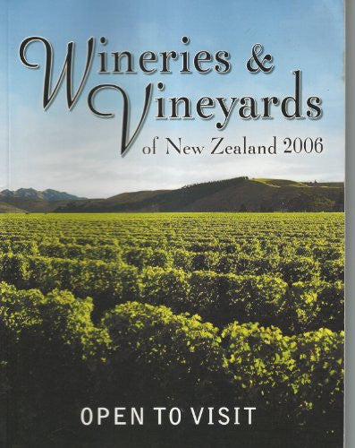 Wineries And Vineyards Of New Zealand 2006 - Open To Visit