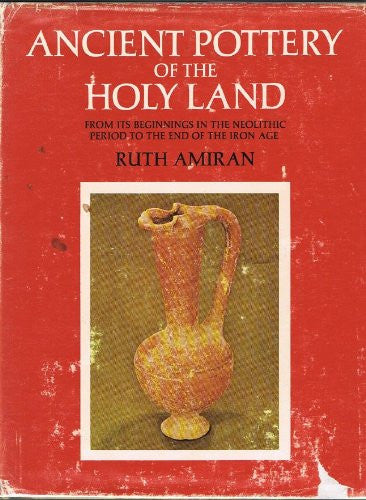 Ancient Pottery of the Holy Land: From Its Beginnings in the Neolithic Period to the End of the Iron Age
