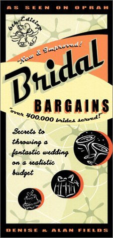 Bridal Bargains Secrets to Throwing a Fantastic Wedding on a Realistic Budget 6th EDITION