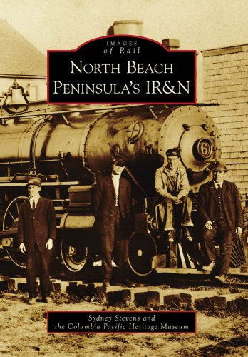 North Beach Peninsula's IR&N (Images of America) (Images of Rail)
