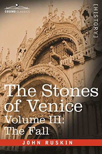 The Stones of Venice, Volume III - The Fall