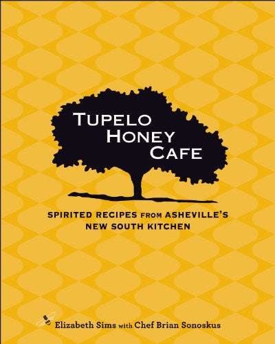 Tupelo Honey Cafe: Spirited Recipes from Asheville's New South Kitchen (Tupelo Honey Café)