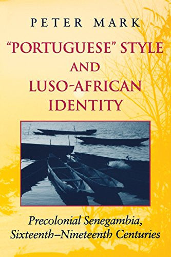 """Portuguese"" Style and Luso-African Identity: Precolonial Senegambia, Sixteenth - Nineteenth Centuries"