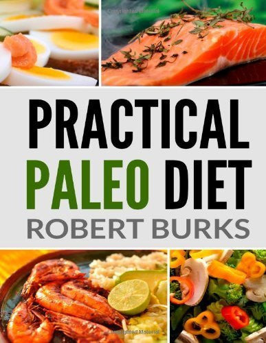 Practical Paleo Diet: Lose Weight with Paleo Budget Recipes for Breakfast, Lunch and Dinner