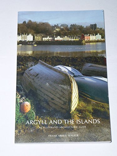 Argyll and the Islands: An Illustrated Architectural Guide (RIAS Series of Illustrated Architectural Guides to Scotland)