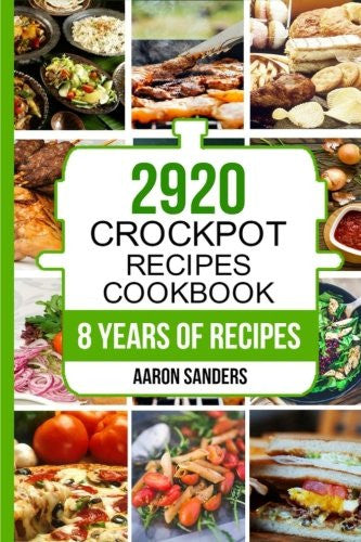 Crock Pot: 2920 Crock Pot Recipes Cookbook: 8 Years of Delicious Slow Cooker and
