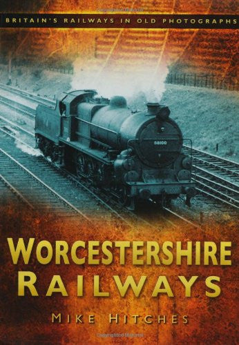 Worcestershire Railways (Britain's Railways in Old Photographs)