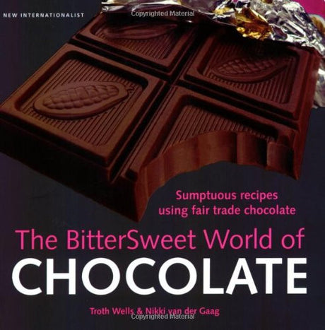 The Bittersweet World of Chocolate: Sumptuous recipes using fair trade chocolate