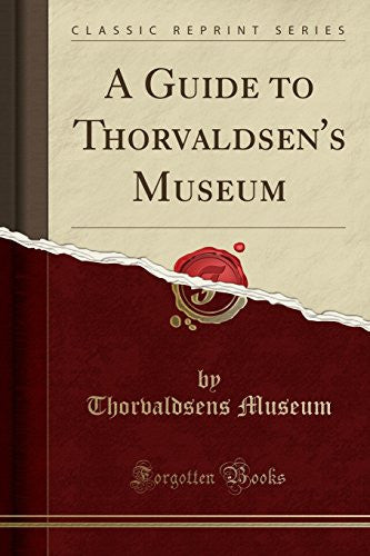 A Guide to Thorvaldsen's Museum (Classic Reprint)
