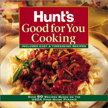Hunt's Good for You Cooking: Includes Easy & Timesaving Recipes