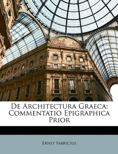 De Architectura Graeca: Commentatio Epigraphica Prior (Latin Edition)