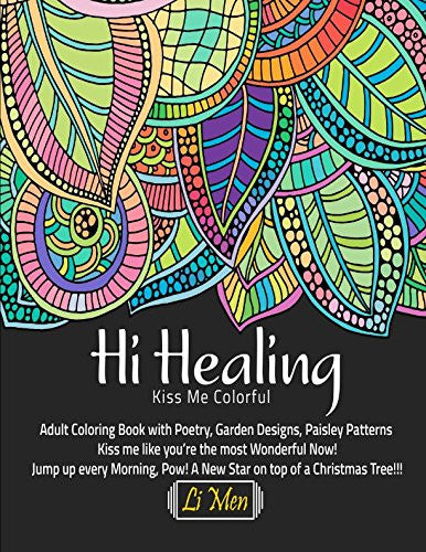 Hi Healing Kiss Me Colorful Adult Coloring Book with Poetry, Garden Designs, Paisley Patterns Kiss me like you're the most Wonderful Now!