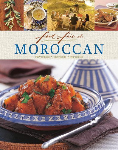 Moroccan: Easy Recipes, Techniques, Ingredients (Food for Friends)