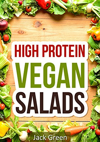 Vegan: High Protein Vegan Salad Recipes-Erase Cravings For Rapid Weight Loss-Vegan Diet (High protein low carb,low carb,low carb diet,vegan diet,Vegan ... loss,low carb high fat diet)