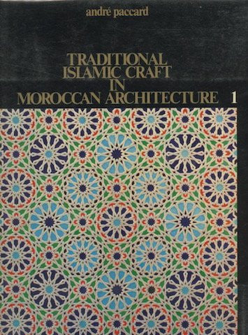 Traditional Islamic Craft in Moroccan Architecture, Volume 1