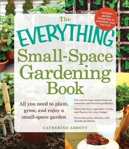 The Everything Small-Space Gardening Book by Catherine Abbott (Feb 18 2012)