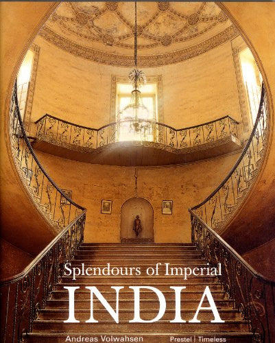 Splendours of Imperial India: British Architecture in the 18th and 19th Century