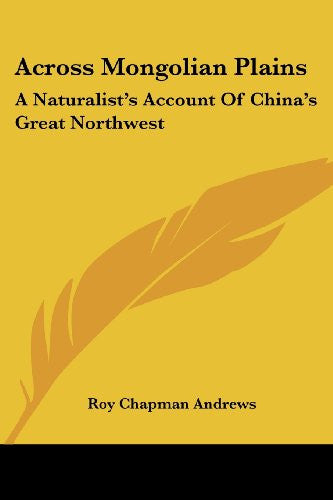 Across Mongolian Plains: A Naturalist's Account Of China's Great Northwest