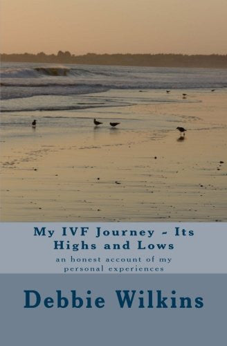 My IVF Journey - Its Highs and Lows: an honest account of my personal experiences