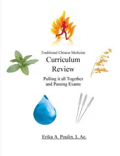 Traditional Chinese Medicine Curriculum Review: Pulling it all Together and Passing Exams