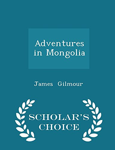 Adventures in Mongolia - Scholar's Choice Edition