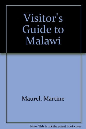 Visitors' Guide to Malawi: How to Get There What to See Where to Stay