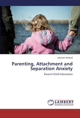 Parenting, Attachment and Separation Anxiety: Parent-Child Interaction