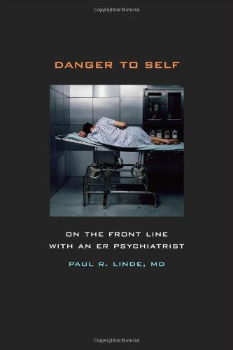 Danger to Self: On the Front Line with an ER Psychiatrist
