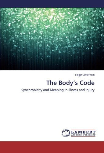 The Body's Code: Synchronicity and Meaning in Illness and Injury
