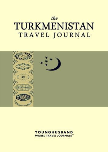 The Turkmenistan Travel Journal by Younghusband World Travel Journals (2013-04-06)