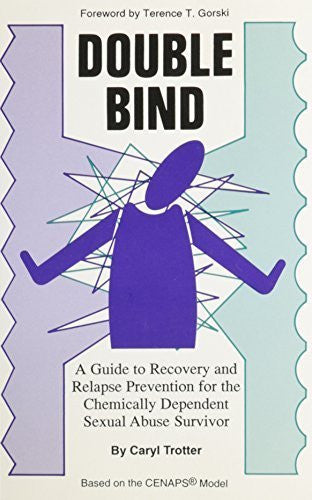 Double Bind: A Guide to Recovery and Relapse Prevention for the Chemically Dependent Sexual Abuse Survivor by Caryl Trotter (1992-03-03)