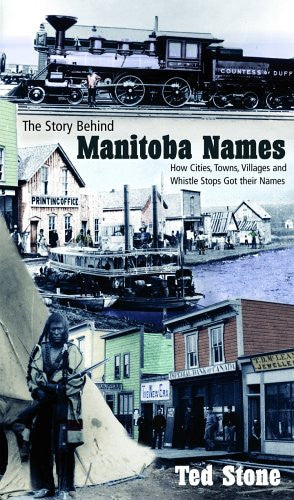 The Story Behind Manitoba Names: How Cities, Towns, Villages and Whistle Stops got their Names