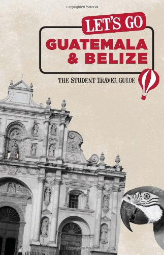 Let's Go Guatemala & Belize: The Student Travel Guide