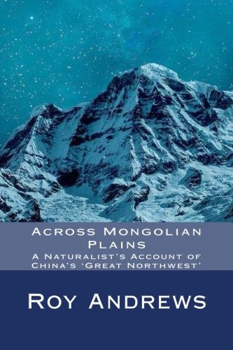 Across Mongolian Plains: A Naturalist's Account of China's 'Great Northwest'