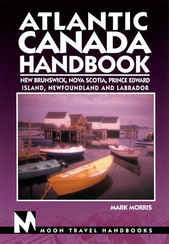 Atlantic Canada Handbook: New Brunswick, Nova Scotia, Prince Edward Island, Newfoundland, and Labrador (Moon Atlantic Canada)