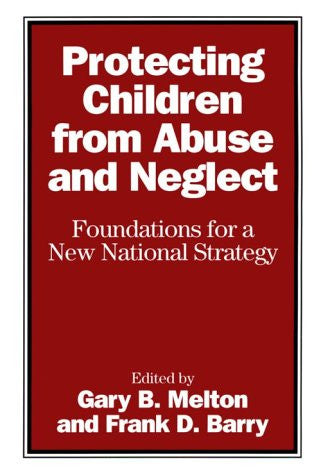 Protecting Children from Abuse and Neglect: Foundations for a New National Strategy