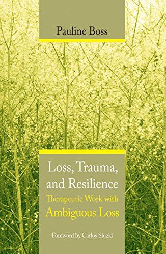 Loss, Trauma, and Resilience: Therapeutic Work With Ambiguous Loss