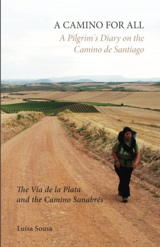 A CAMINO FOR ALL: A Pilgrim's Diary on the Camino de Santiago: The Via de la Plata and the Camino Sanabrés