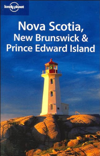 Lonely Planet Nova Scotia, New Brunswick & Prince Edward Island (Regional Travel Guide)