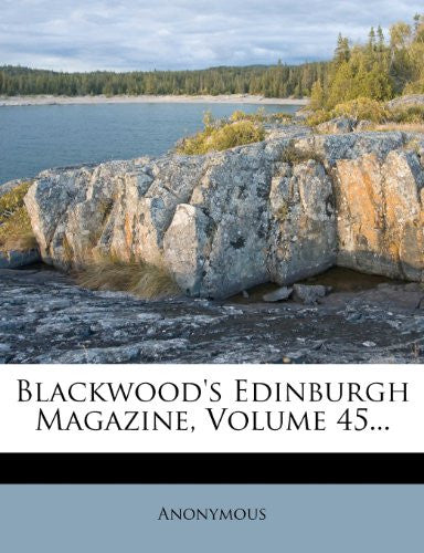Blackwood's Edinburgh Magazine, Volume 45...