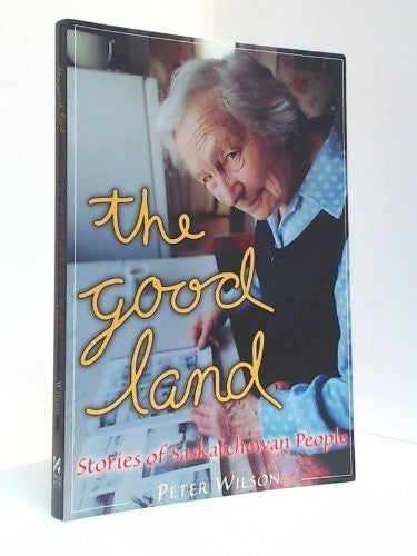 The Good Land: Stories of Saskatchewan People