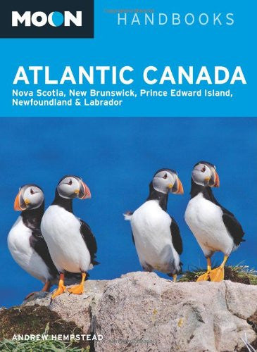 Moon Atlantic Canada: Nova Scotia, New Brunswick, Prince Edward Island, Newfoundland, and Labrador (Moon Handbooks)