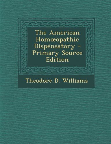 The American Hom Opathic Dispensatory - Primary Source Edition