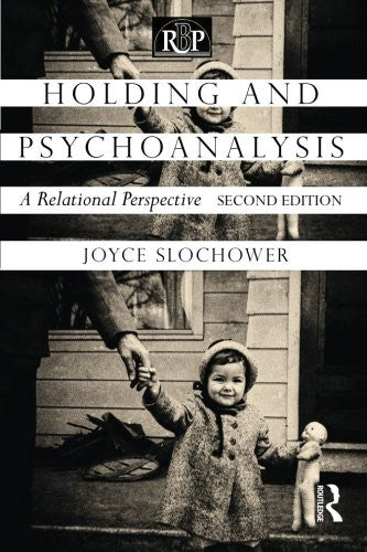 Holding and Psychoanalysis, 2nd edition: A Relational Perspective (Relational Perspectives Book)