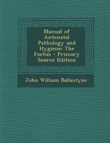 Manual of Antenatal Pathology and Hygiene: The Foetus